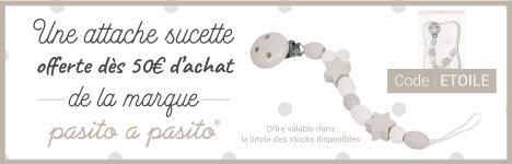 1 attache sucette offerte dès 50€ d'achat de la marque Pasito a Pasito > voir conditions