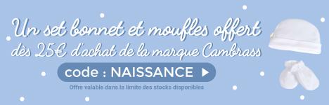 Un set moufle + gants de naissance offert dès 30€ d'achat de la marque Cambrass > voir conditions