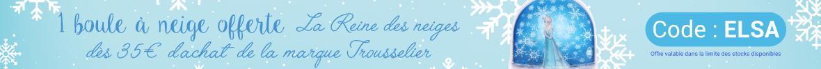 Une boule à neige Reine des Neiges offerte dès 35€ d'achat de la marque Trousselier  > voir conditions