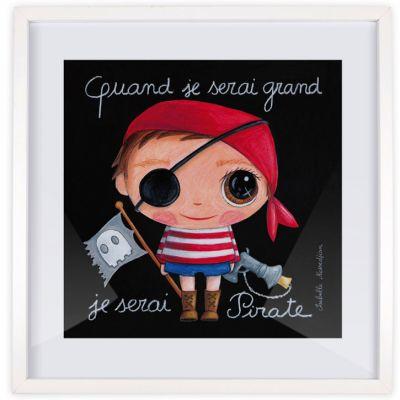 Affiche encadrée Quand je serai grand je serai Pirate (50 x 50 cm )  par Isabelle Kessedjian