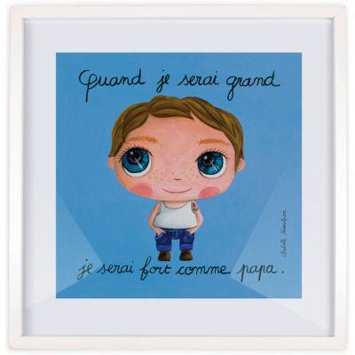 Affiche encadrée Quand je serai grand je serai fort comme papa (50 x 50 cm )  par Isabelle Kessedjian