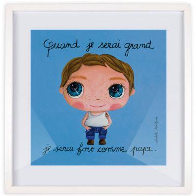 Affiche encadrée Quand je serai grand je serai fort comme papa (30 x 30 cm)  par Isabelle Kessedjian