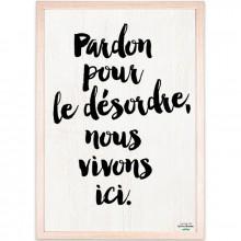 Affiche encadrée Pardon pour le désordre (40 x 60 cm)  par Créa Bisontine