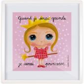 Affiche encadrée Quand je serai grande je serai princesse (50 x 50 cm ) - Isabelle Kessedjian