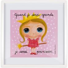 Affiche encadrée Quand je serai grande je serai princesse (50 x 50 cm )  par Isabelle Kessedjian