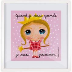 Affiche encadrée Quand je serai grande je serai princesse (50 x 50 cm )