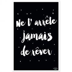 Affiche Ne t'arrête jamais de rêver noir et blanc (40 x 60 cm)