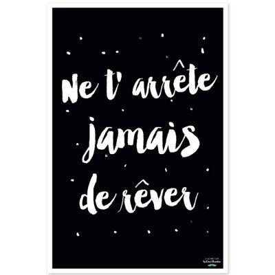 Affiche Ne t'arrête jamais de rêver noir et blanc (40 x 60 cm)  par Créa Bisontine