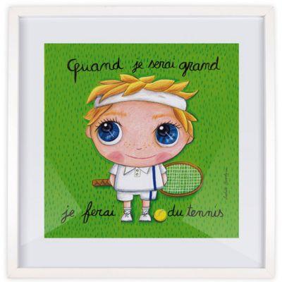 Affiche encadrée Quand je serai grand je ferai du tennis (30 x 30 cm)  par Isabelle Kessedjian
