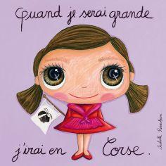 Tableau Quand je serai grande j'irai en Corse (30 x 30 cm)