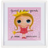 Affiche encadrée Quand je serai grande je serai princesse (30 x 30 cm) - Isabelle Kessedjian