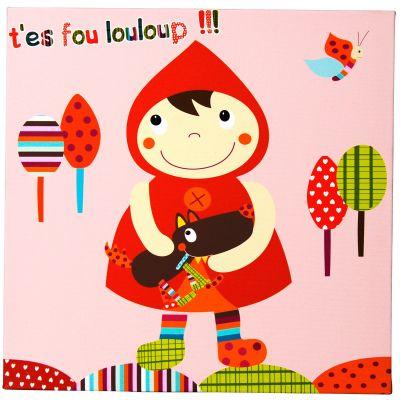 Tableau Chaperon Rouge T'es Fou Louloup  (30 x 30 cm)  par Ebulobo